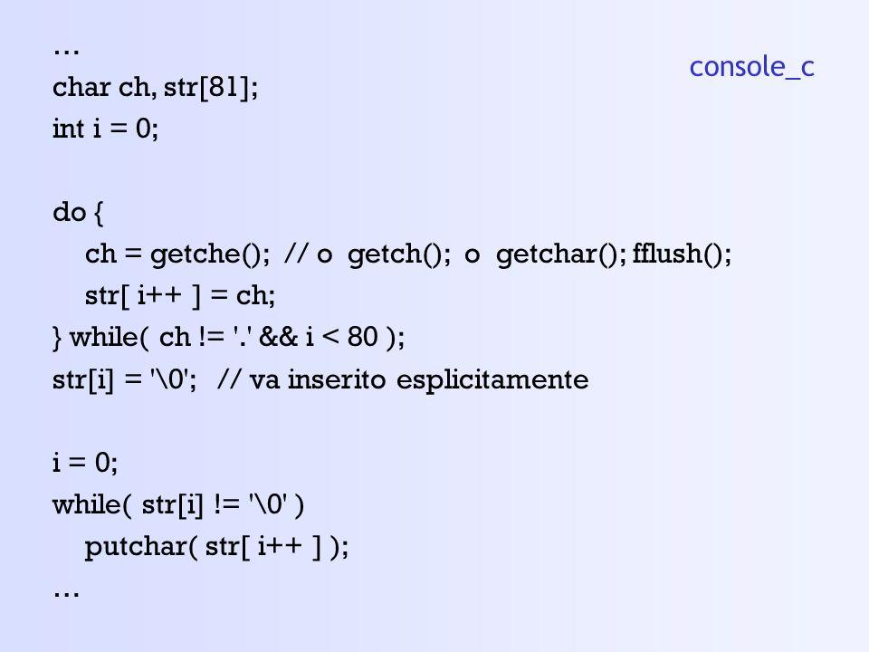 … char ch, str[81]; int i = 0; do { ch = getche(); // o getch(); o getchar(); fflush(); str[ i++ ] = ch;